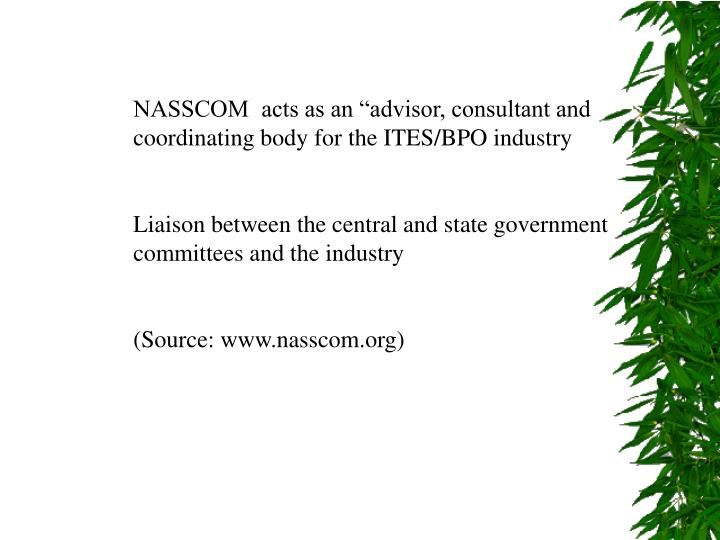 "NASSCOM  acts as an ""advisor, consultant and coordinating body for the ITES/BPO industry"