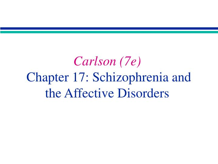Carlson 7e chapter 17 schizophrenia and the affective disorders