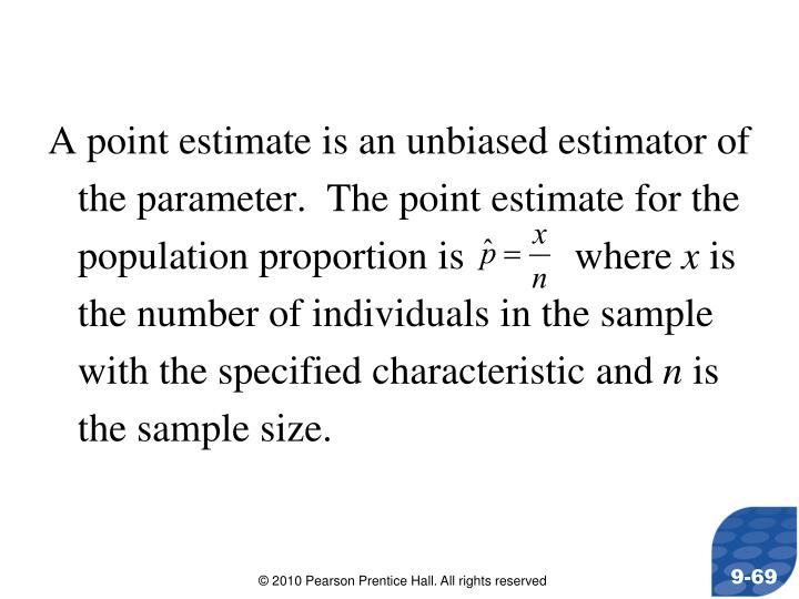 A point estimate is an unbiased estimator of the parameter.  The point estimate for the population proportion is           where