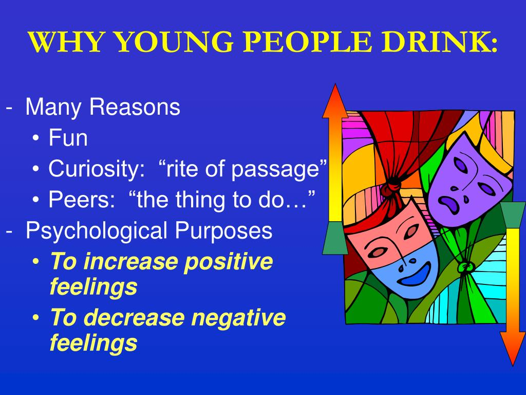 WHY YOUNG PEOPLE DRINK: