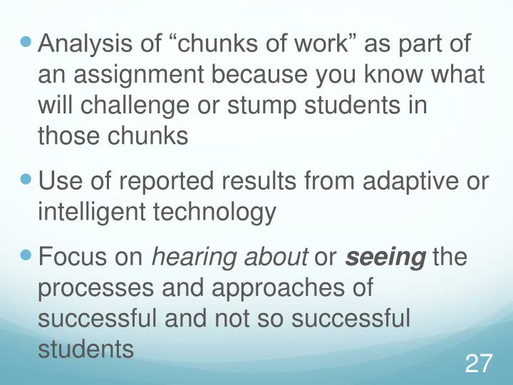 "Analysis of ""chunks of work"" as part of an assignment because you know what will challenge or stump students in those chunks"