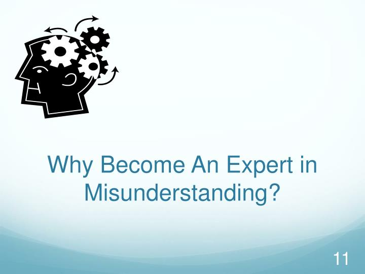 Why Become An Expert in Misunderstanding?