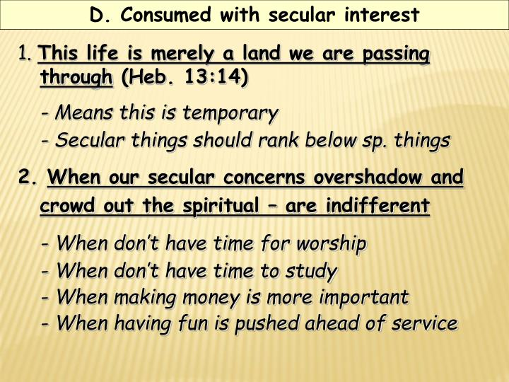 D. Consumed with secular interest