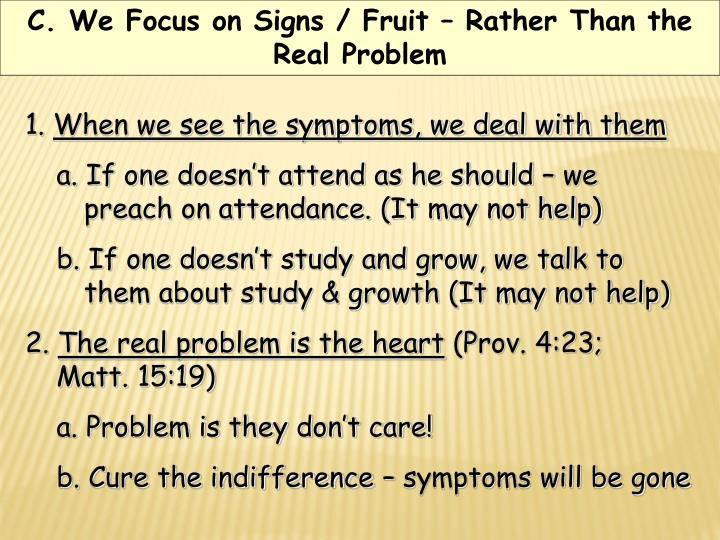C. We Focus on Signs / Fruit – Rather Than the Real Problem