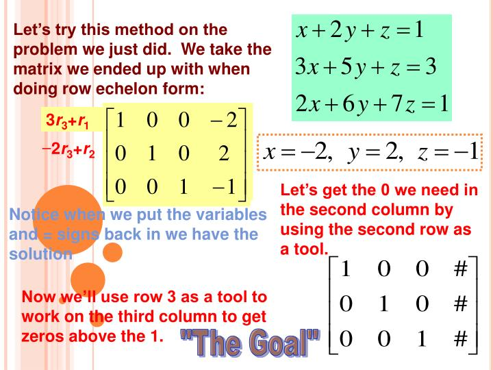 Let's try this method on the problem we just did.  We take the matrix we ended up with when doing row echelon form:
