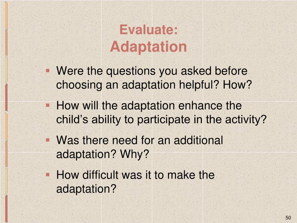 Were the questions you asked before choosing an adaptation helpful? How?