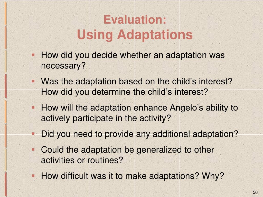 How did you decide whether an adaptation was necessary?