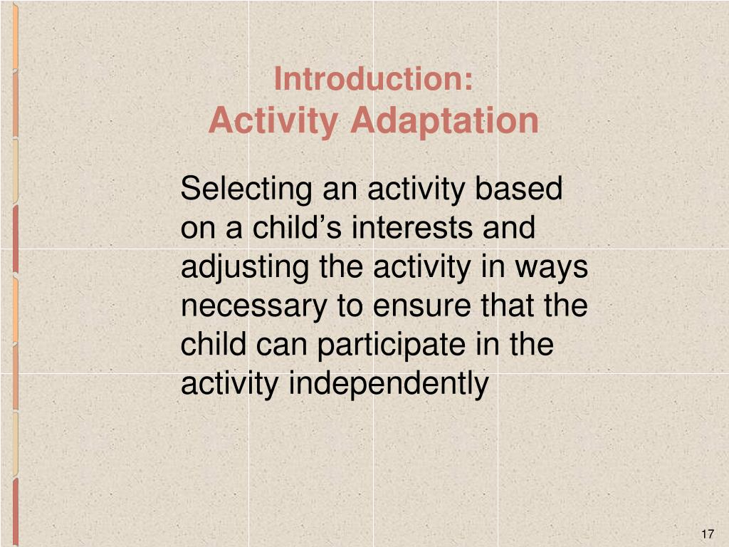 Selecting an activity based on a child's interests and adjusting the activity in ways necessary to ensure that the child can participate in the activity independently