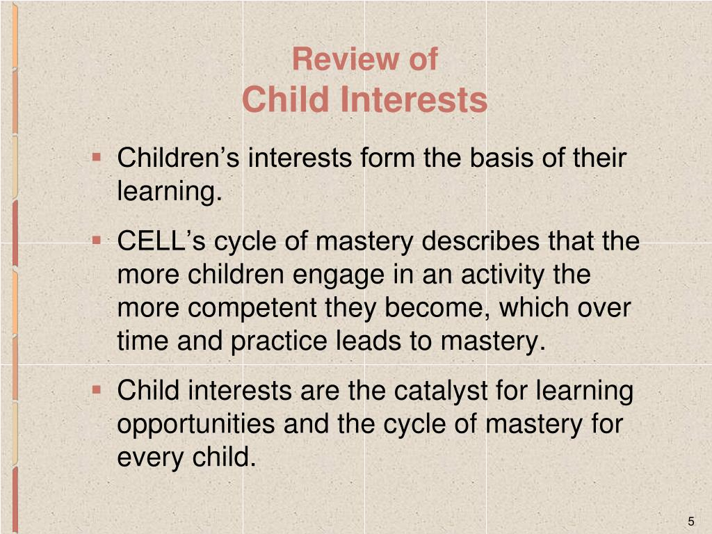 Children's interests form the basis of their learning.