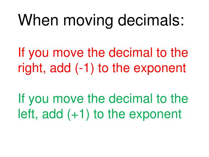 When moving decimals: