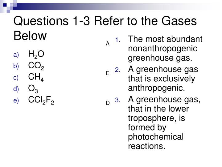 Questions 1 3 refer to the gases below