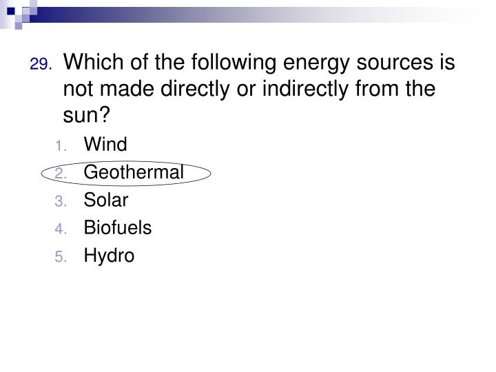 Which of the following energy sources is not made directly or indirectly from the sun?