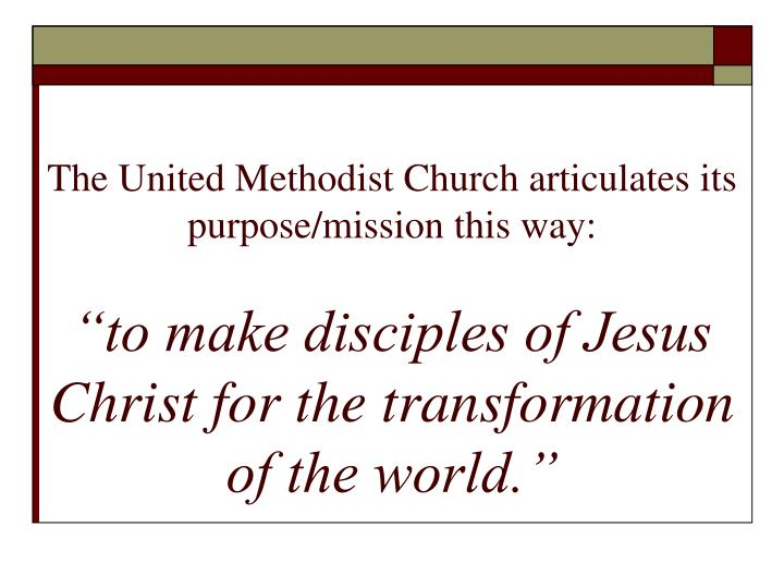 The United Methodist Church articulates its purpose/mission this way: