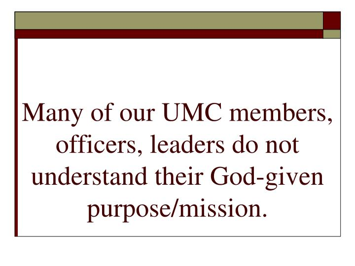 Many of our UMC members, officers, leaders do not understand their God-given purpose/mission.