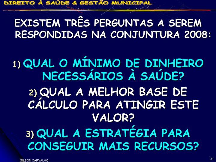 EXISTEM TRÊS PERGUNTAS A SEREM RESPONDIDAS NA CONJUNTURA 2008: