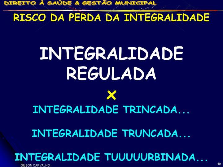 RISCO DA PERDA DA INTEGRALIDADE