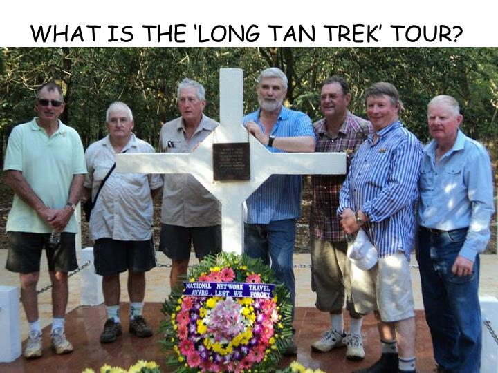 WHAT IS THE 'LONG TAN TREK' TOUR?