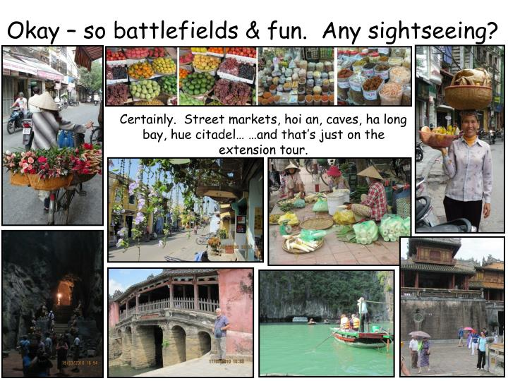 Okay – so battlefields & fun.  Any sightseeing?