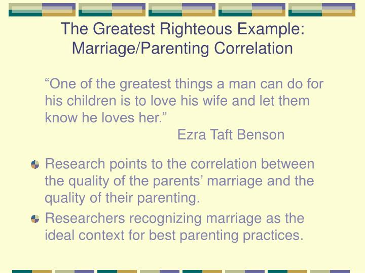 The Greatest Righteous Example: Marriage/Parenting Correlation