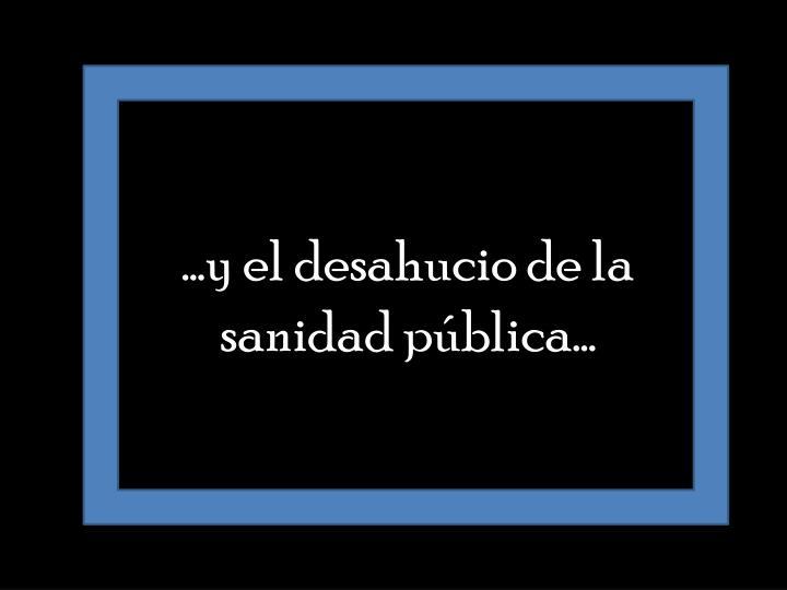 ...y el desahucio de la sanidad pública…