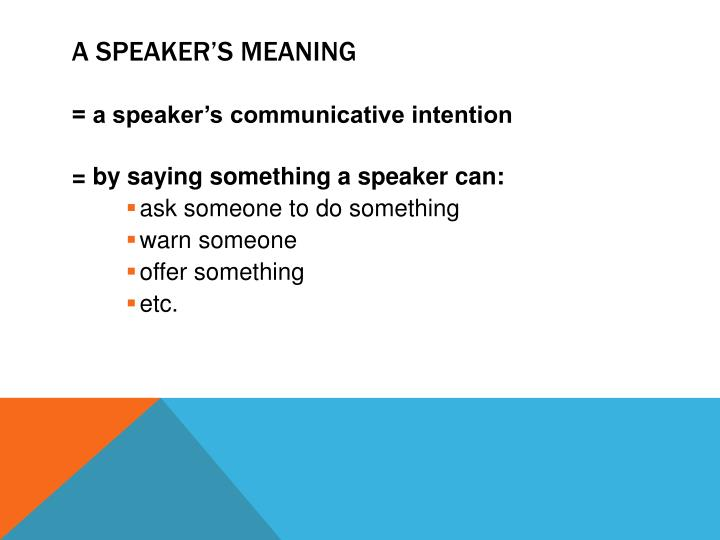 A SPEAKER'S MEANING