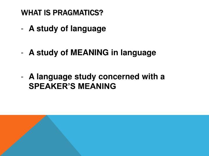 What is pragmatics?