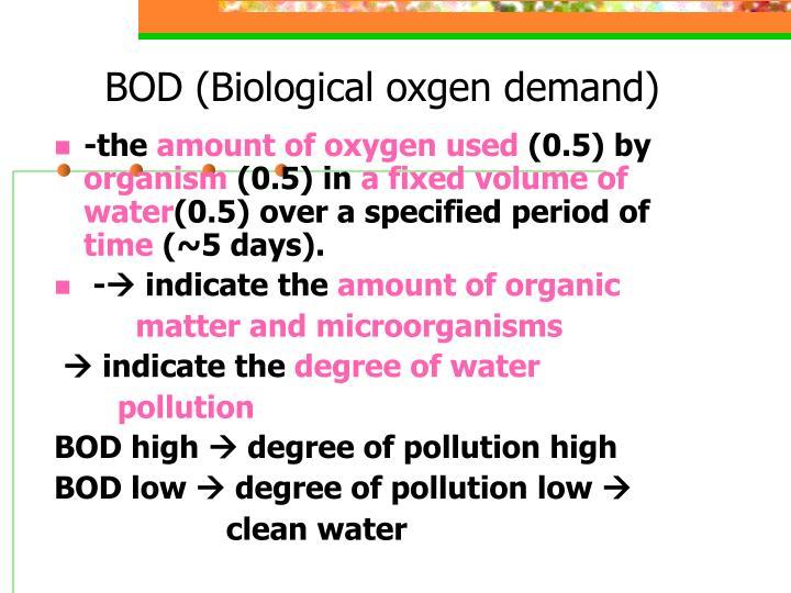 BOD (Biological oxgen demand)