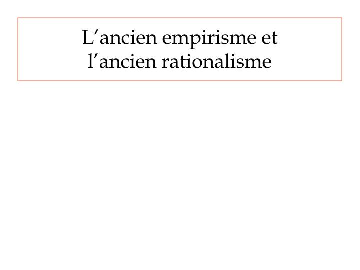 L ancien empirisme et l ancien rationalisme