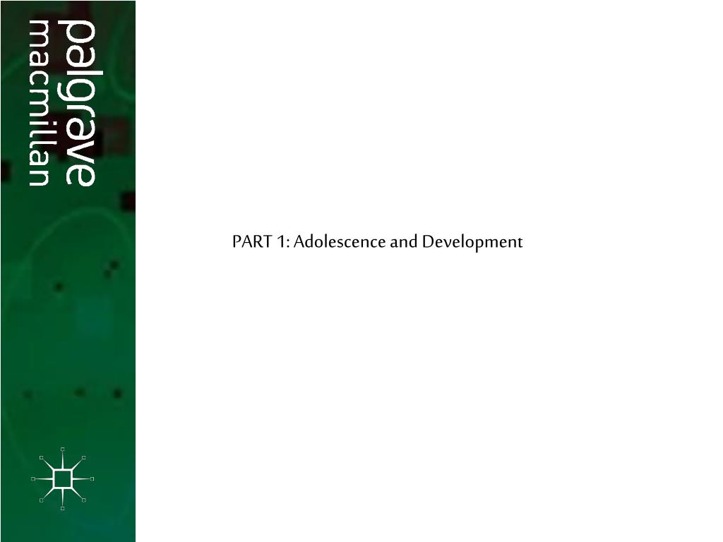 PART 1: Adolescence and Development