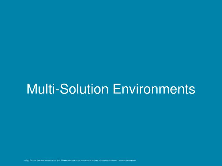 Multi-Solution Environments