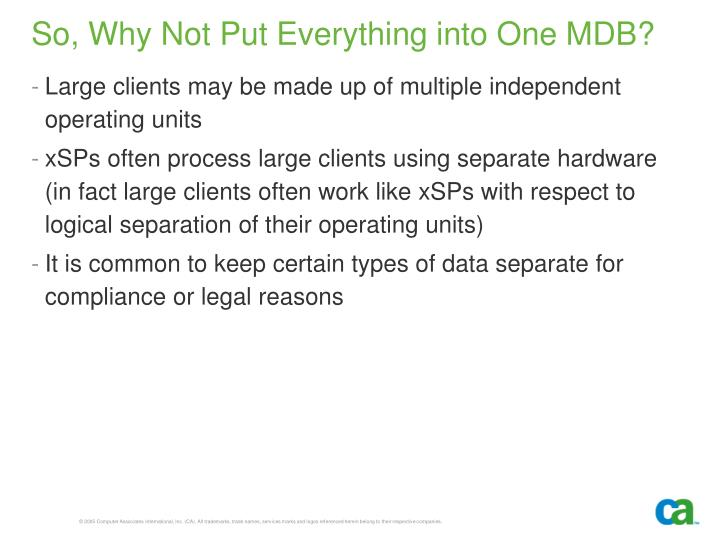 So, Why Not Put Everything into One MDB?