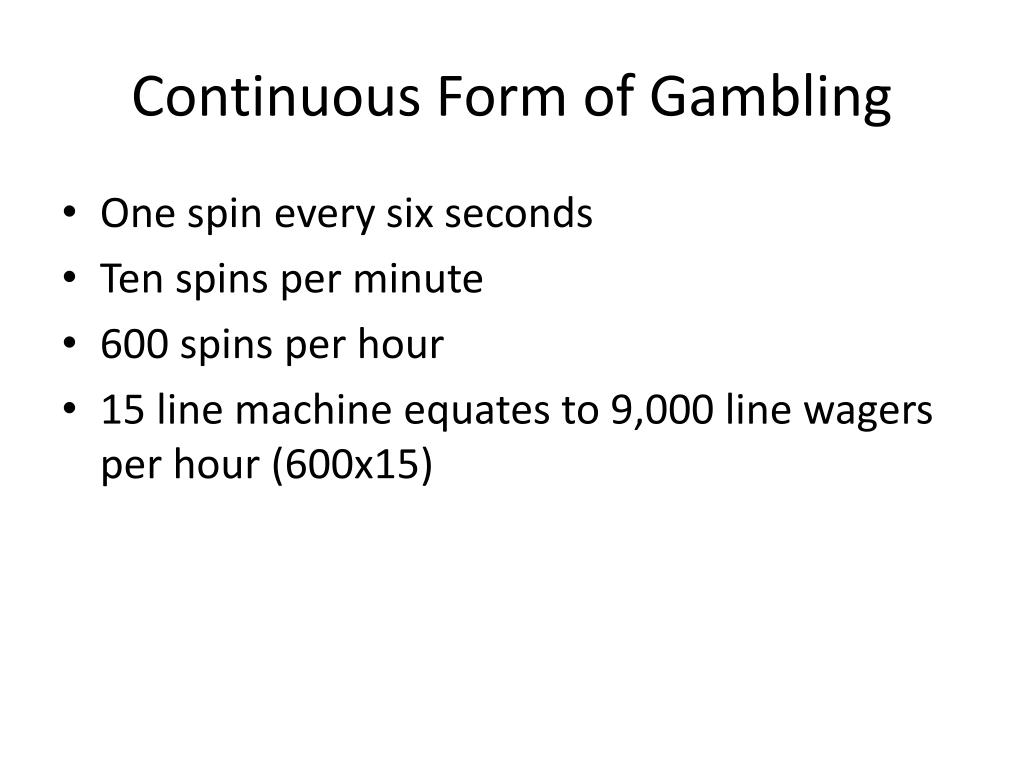 Continuous Form of Gambling