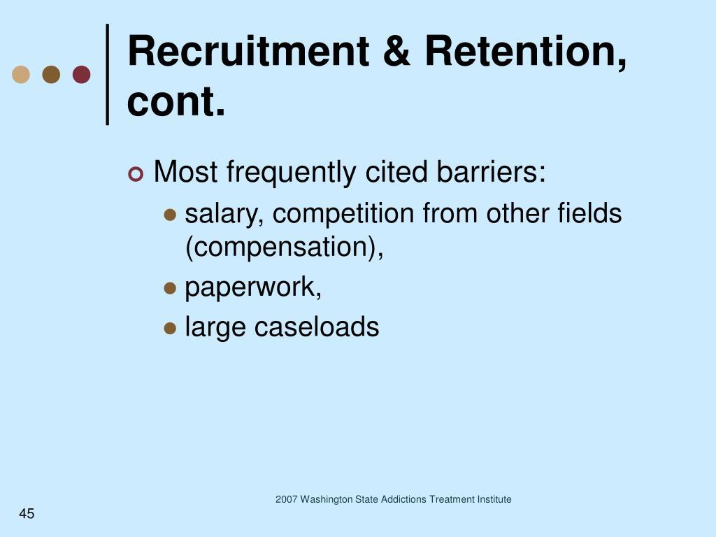 Recruitment & Retention, cont.