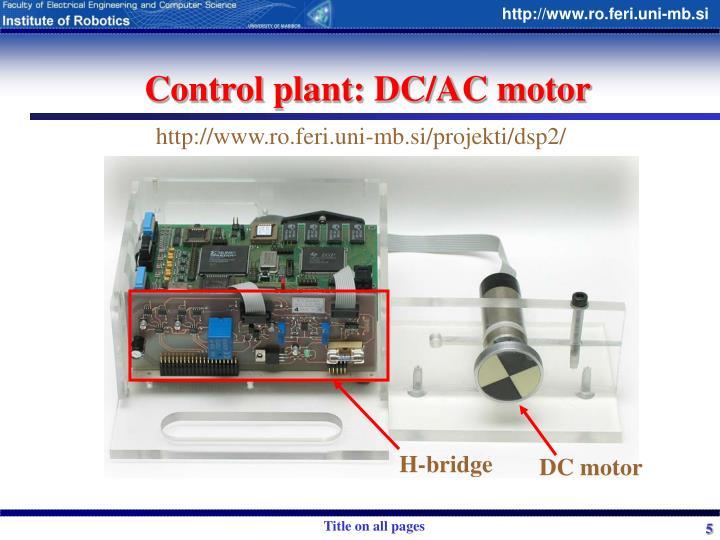Control plant: DC/AC motor