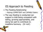 es approach to feeding