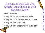 if adults do their jobs with feeding children will do their jobs with eating