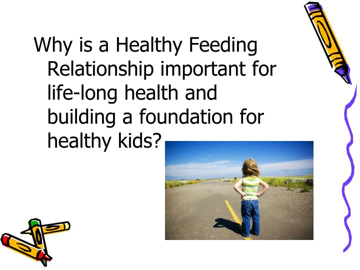 Why is a Healthy Feeding Relationship important for life-long health and building a foundation for healthy kids?