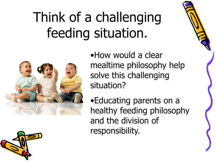 Think of a challenging feeding situation.