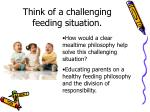think of a challenging feeding situation