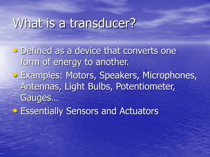 What is a transducer