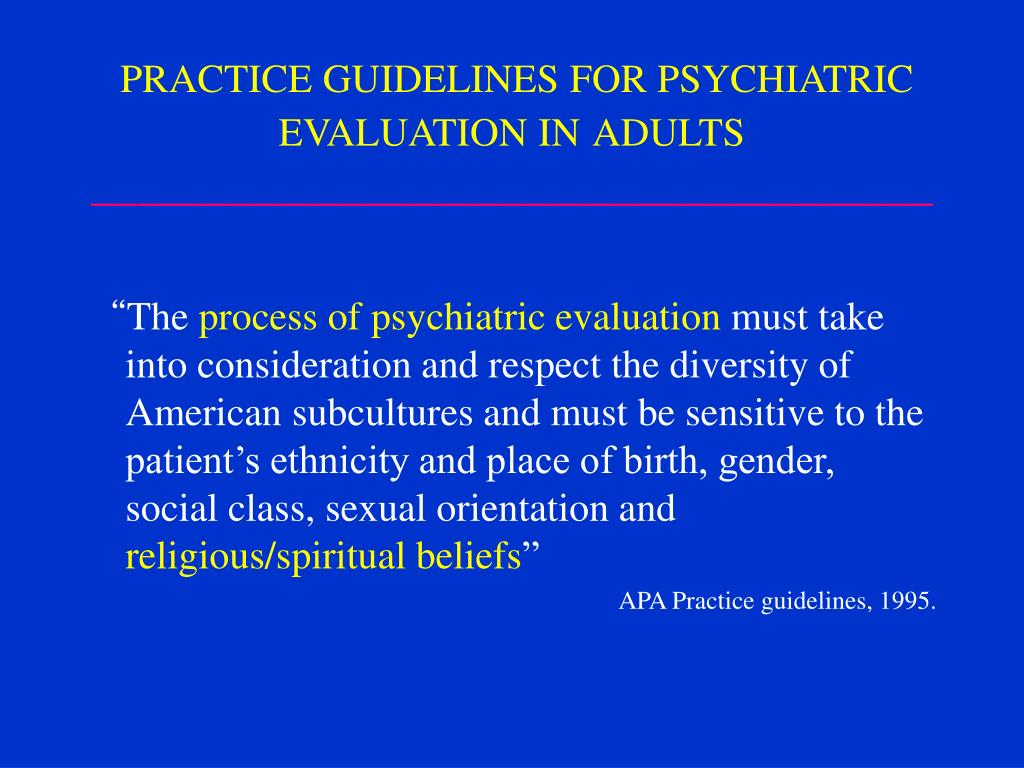 PRACTICE GUIDELINES FOR PSYCHIATRIC EVALUATION IN