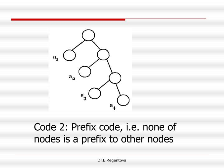 Code 2: Prefix code, i.e. none of nodes is a prefix to other nodes