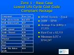 zone 1 base case lowest life cycle cost code compliant package