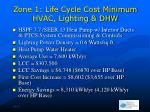 zone 1 life cycle cost minimum hvac lighting dhw