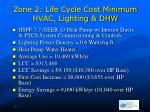 zone 2 life cycle cost minimum hvac lighting dhw