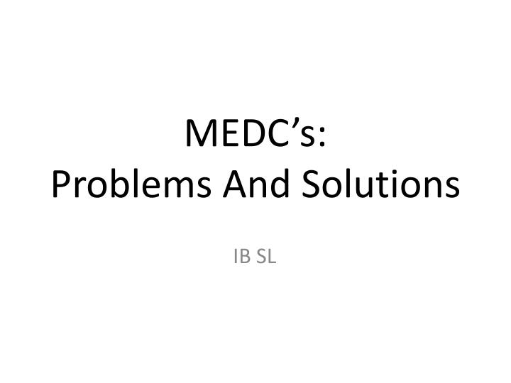 Medc s problems and solutions