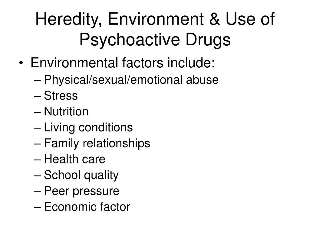 Heredity, Environment & Use of Psychoactive Drugs