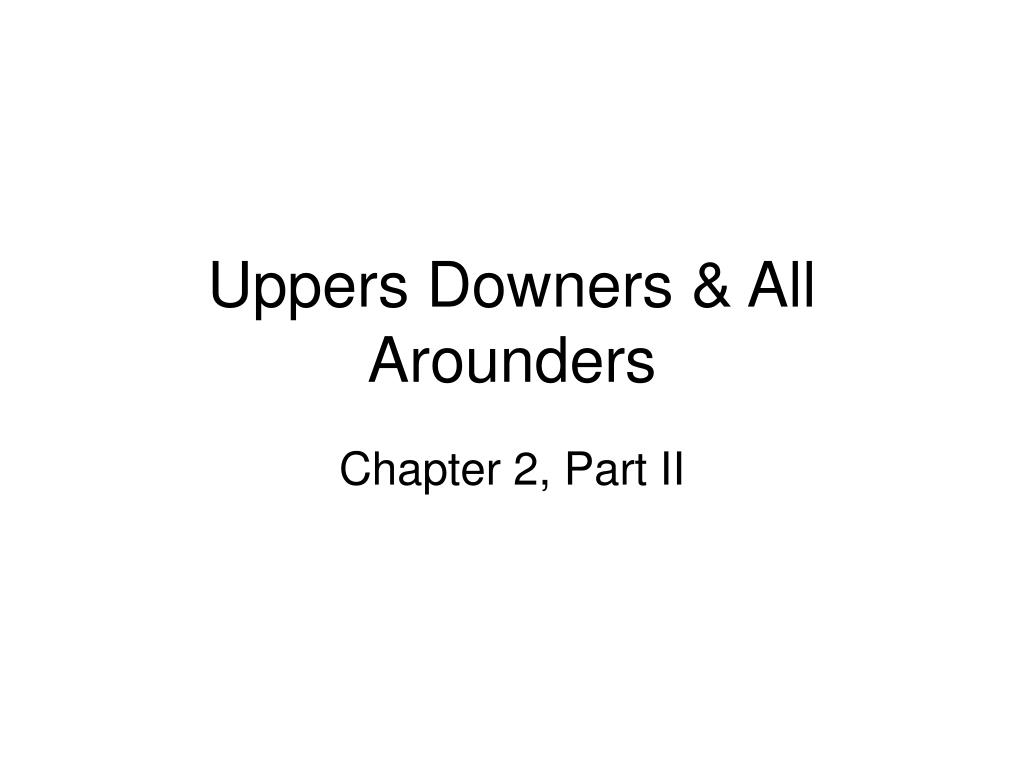 Uppers Downers & All Arounders