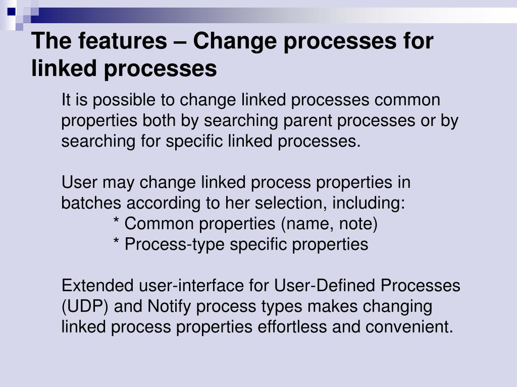The features – Change processes for linked processes