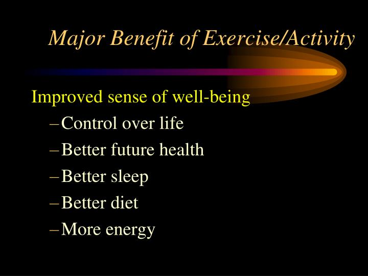 Major Benefit of Exercise/Activity
